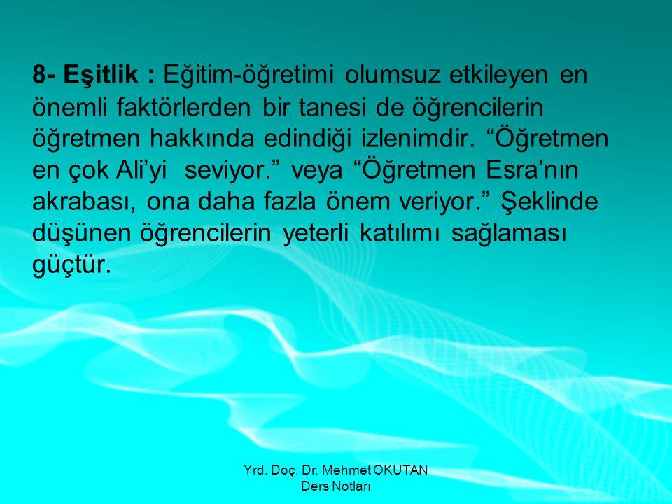 Yrd. Doç. Dr. Mehmet OKUTAN Ders Notları 8- Eşitlik : Eğitim-öğretimi olumsuz etkileyen en önemli faktörlerden bir tanesi de öğrencilerin öğretmen hak