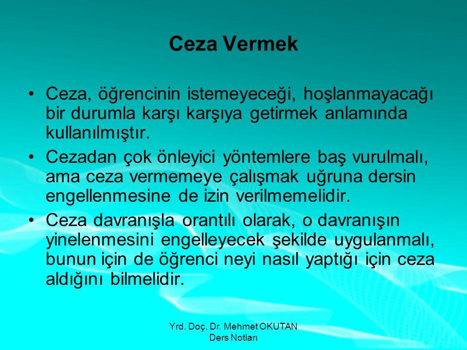 Yrd. Doç. Dr. Mehmet OKUTAN Ders Notları Ceza Vermek •Ceza, öğrencinin istemeyeceği, hoşlanmayacağı bir durumla karşı karşıya getirmek anlamında kulla
