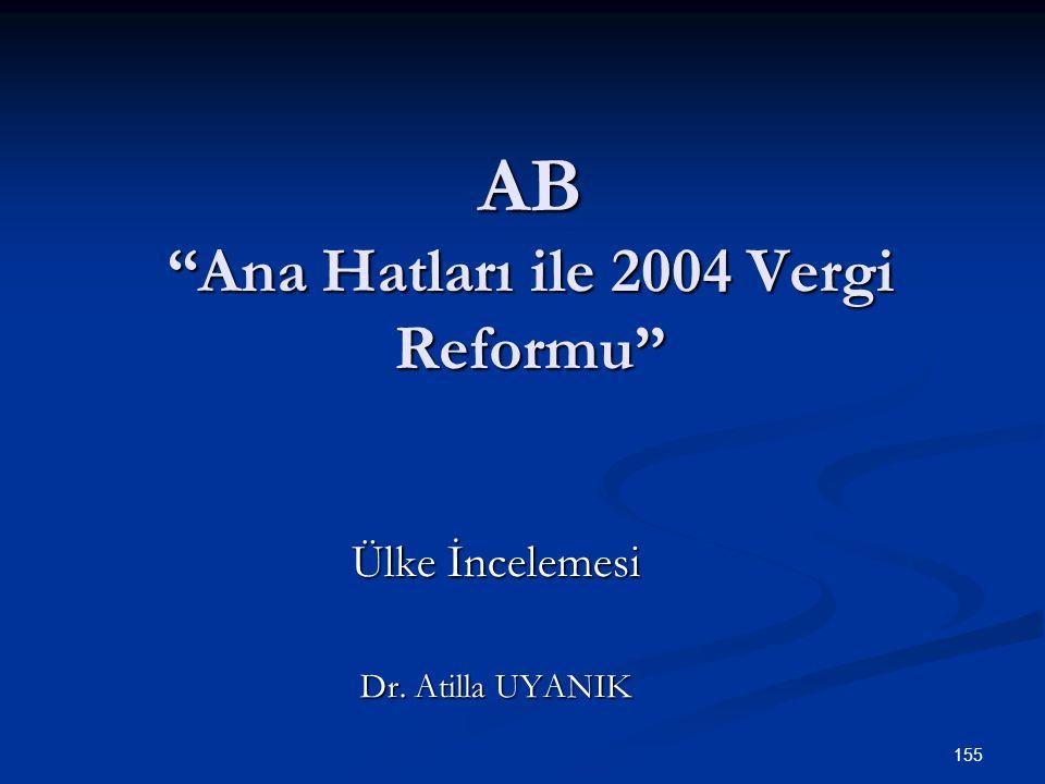 """155 AB """"Ana Hatları ile 2004 Vergi Reformu"""" Ülke İncelemesi Dr. Atilla UYANIK"""