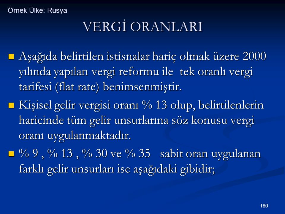 180 VERGİ ORANLARI  Aşağıda belirtilen istisnalar hariç olmak üzere 2000 yılında yapılan vergi reformu ile tek oranlı vergi tarifesi (flat rate) beni
