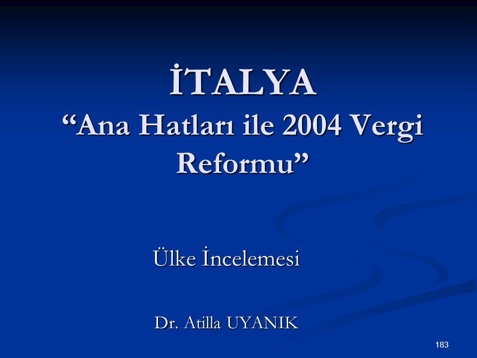 """183 İTALYA """"Ana Hatları ile 2004 Vergi Reformu"""" Ülke İncelemesi Dr. Atilla UYANIK"""