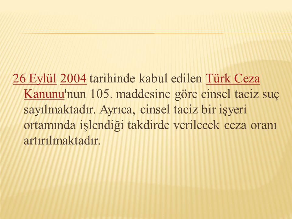 26 Eylül26 Eylül 2004 tarihinde kabul edilen Türk Ceza Kanunu'nun 105. maddesine göre cinsel taciz suç sayılmaktadır. Ayrıca, cinsel taciz bir işyeri