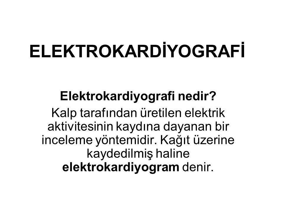 ELEKTROKARDİYOGRAFİ Elektrokardiyografi nedir? Kalp tarafından üretilen elektrik aktivitesinin kaydına dayanan bir inceleme yöntemidir. Kağıt üzerine