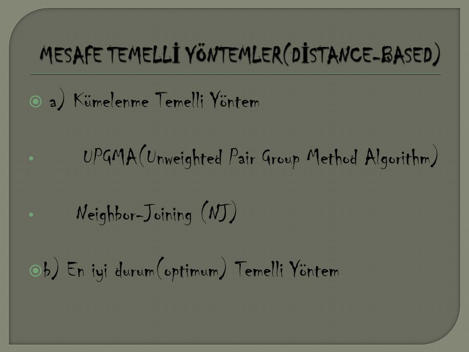  a) Kümelenme Temelli Yöntem • UPGMA(Unweighted Pair Group Method Algorithm) • Neighbor-Joining (NJ)  b) En iyi durum(optimum) Temelli Yöntem