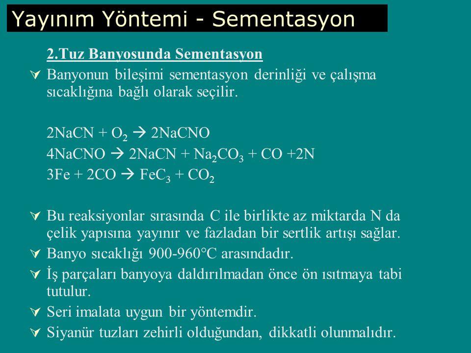 2.Tuz Banyosunda Sementasyon  Banyonun bileşimi sementasyon derinliği ve çalışma sıcaklığına bağlı olarak seçilir.