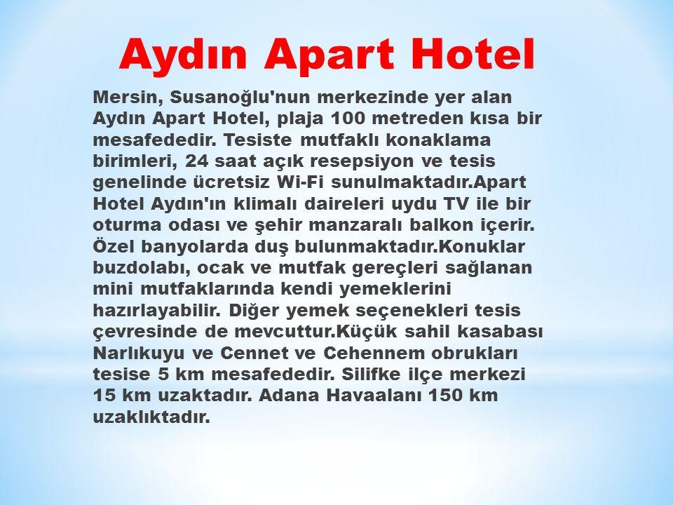 Mersin, Susanoğlu nun merkezinde yer alan Aydın Apart Hotel, plaja 100 metreden kısa bir mesafededir.