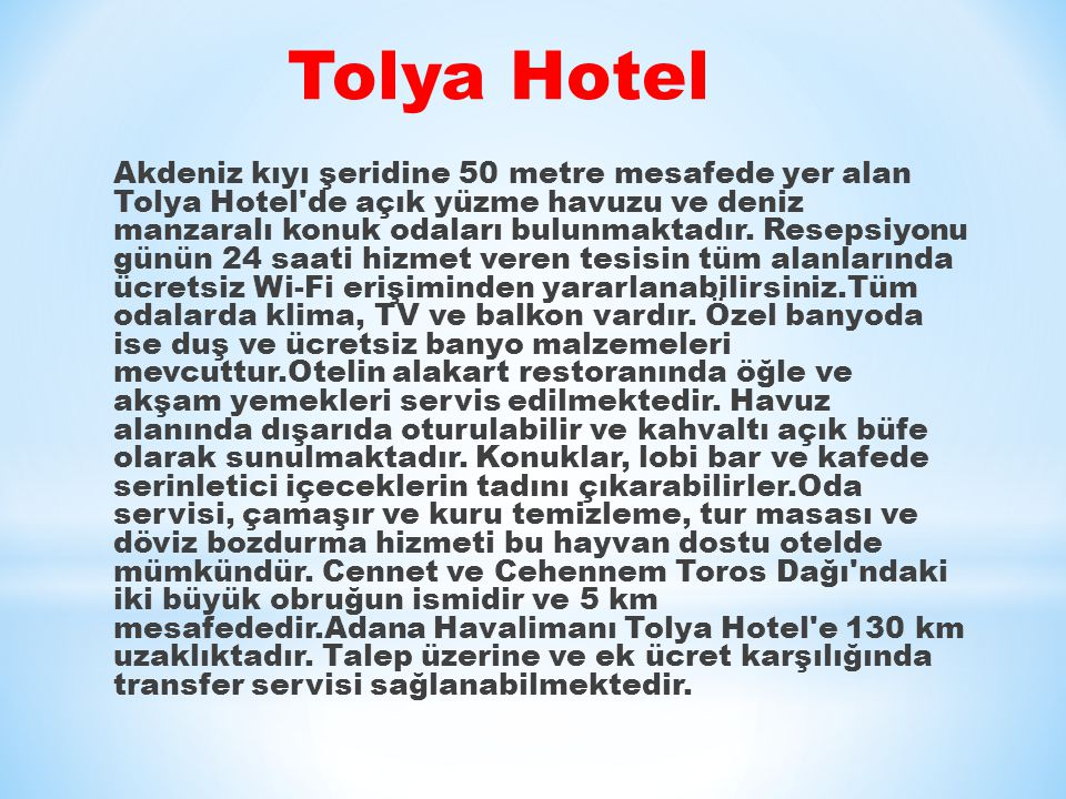 Tolya Hotel Akdeniz kıyı şeridine 50 metre mesafede yer alan Tolya Hotel de açık yüzme havuzu ve deniz manzaralı konuk odaları bulunmaktadır.