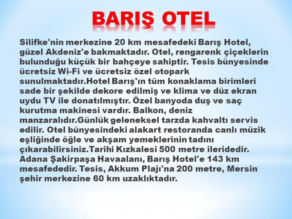 Silifke nin merkezine 20 km mesafedeki Barış Hotel, güzel Akdeniz e bakmaktadır.