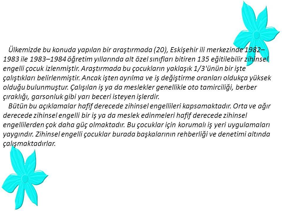 Ülkemizde bu konuda yapılan bir araştırmada (20), Eskişehir ili merkezinde 1982– 1983 ile 1983–1984 öğretim yıllarında alt özel sınıfları bitiren 135