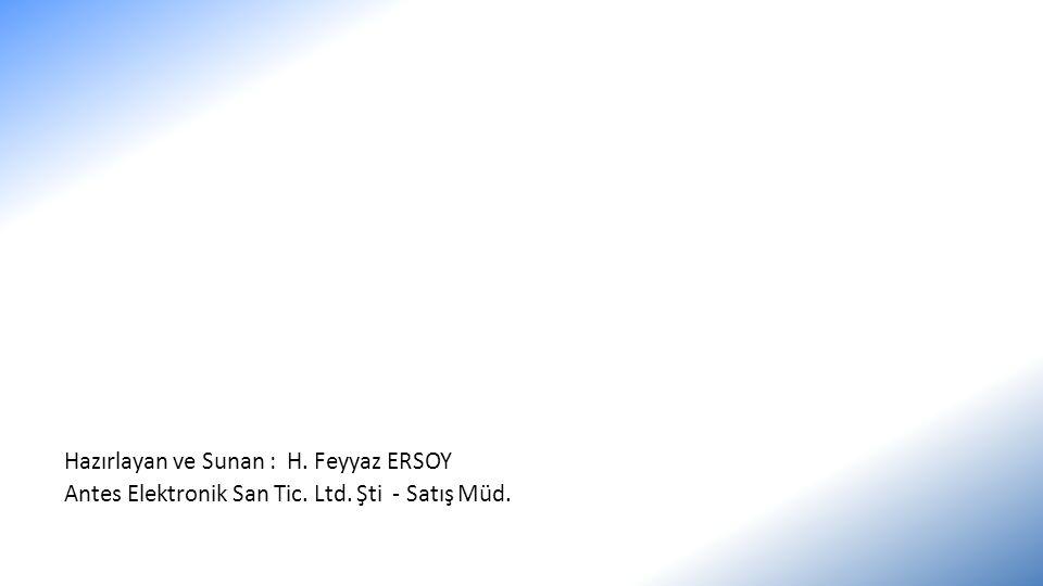 Hazırlayan ve Sunan : H. Feyyaz ERSOY Antes Elektronik San Tic. Ltd. Şti - Satış Müd.