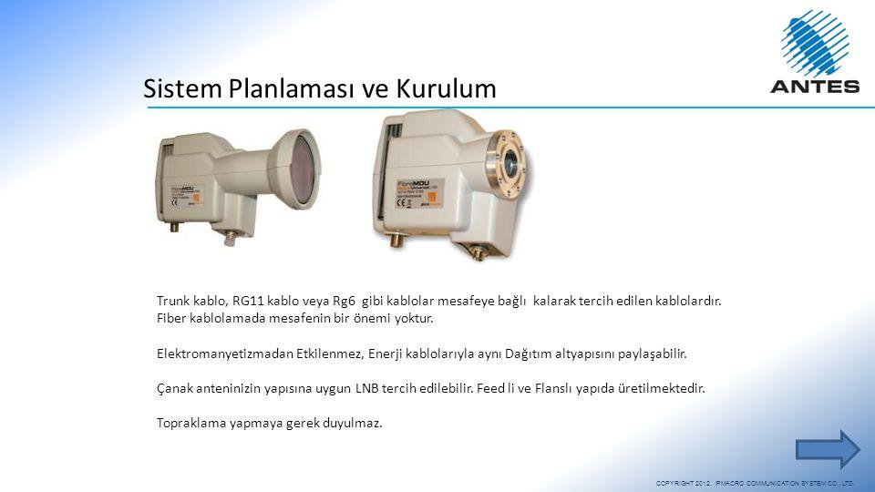 Sistem Planlaması ve Kurulum COPYRIGHT 2012. IPMACRO COMMUNICATION SYSTEM CO., LTD. Trunk kablo, RG11 kablo veya Rg6 gibi kablolar mesafeye bağlı kala