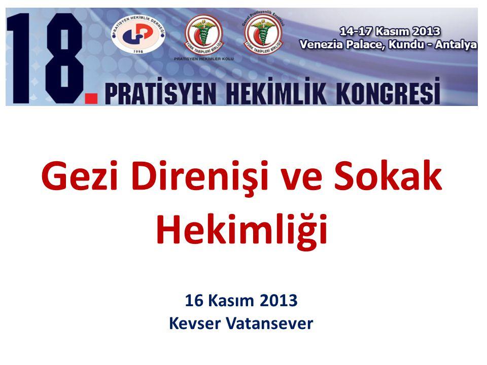 Gezi Direnişi ve Sokak Hekimliği 16 Kasım 2013 Kevser Vatansever