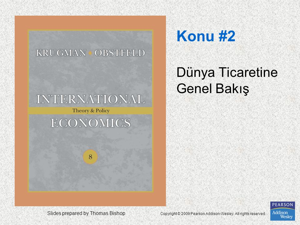 Slides prepared by Thomas Bishop Copyright © 2009 Pearson Addison-Wesley. All rights reserved. Konu #2 Dünya Ticaretine Genel Bakış