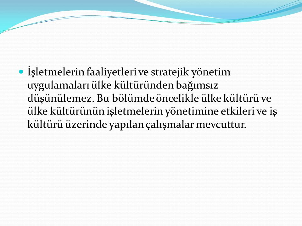  TÜRK İŞ KÜLTÜRÜNÜN STRATEJİK YÖNETİM UYGULAMALARI BAĞLAMINDA DEĞERLENDİRİLMESİ Kolektif Sorumluluk Anlayışı: 'Türk kültürü ortaklaşa davranışı bireyciliğin üstünde tutmaktadır'.