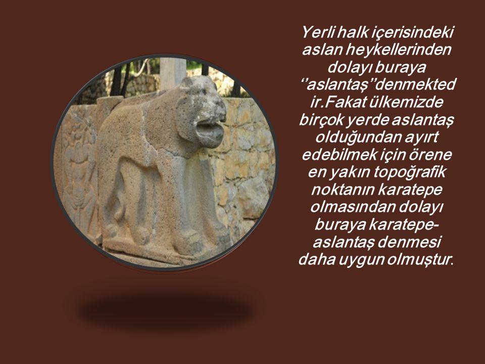 Yerli halk içerisindeki aslan heykellerinden dolayı buraya ''aslantaş''denmekted ir.Fakat ülkemizde birçok yerde aslantaş olduğundan ayırt edebilmek i