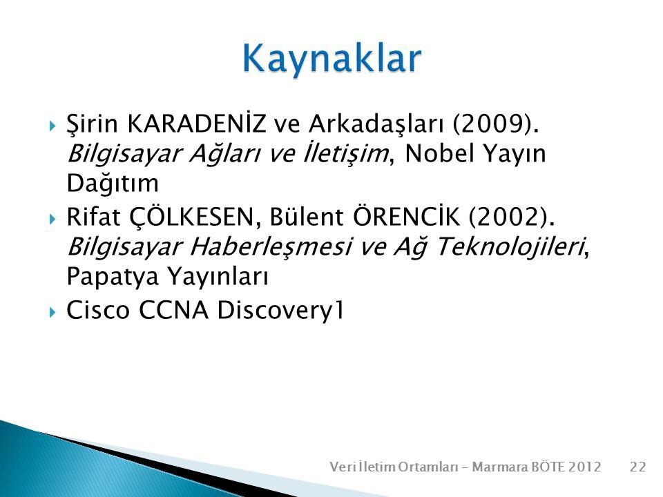  Şirin KARADENİZ ve Arkadaşları (2009). Bilgisayar Ağları ve İletişim, Nobel Yayın Dağıtım  Rifat ÇÖLKESEN, Bülent ÖRENCİK (2002). Bilgisayar Haberl