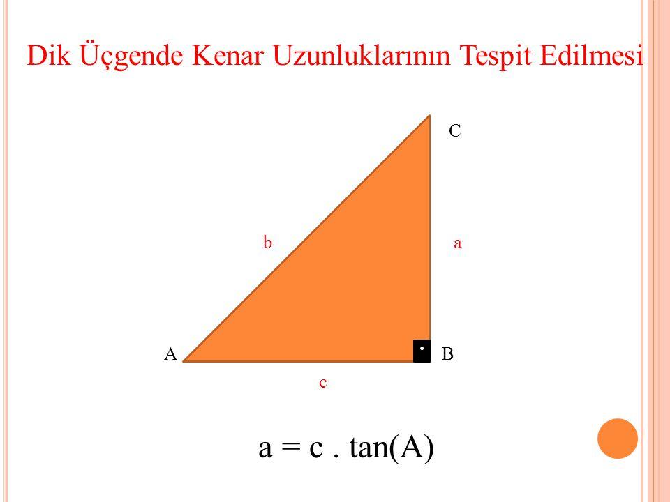 Dik Üçgende Kenar Uzunluklarının Tespit Edilmesi C b a A B c a = c. tan(A)