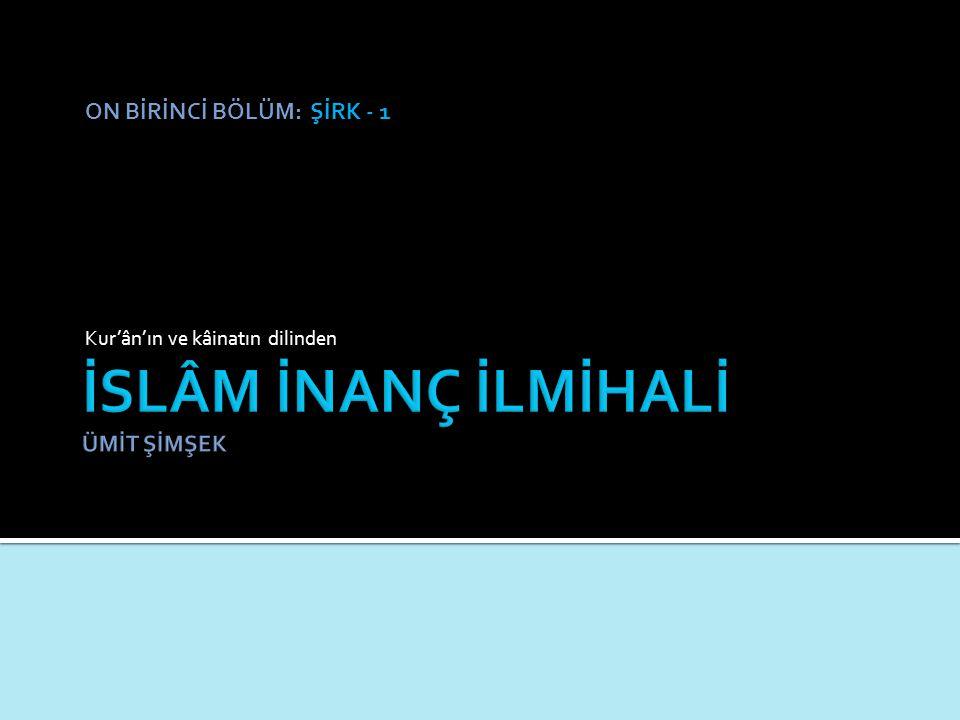 ON BİRİNCİ BÖLÜM: ŞİRK - 1 Kur'ân'ın ve kâinatın dilinden