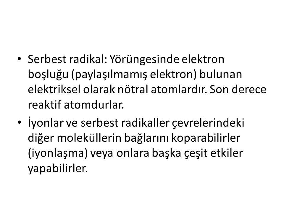 • Serbest radikal: Yörüngesinde elektron boşluğu (paylaşılmamış elektron) bulunan elektriksel olarak nötral atomlardır.