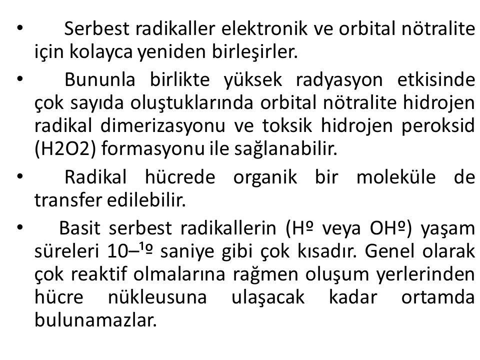 • Serbest radikaller elektronik ve orbital nötralite için kolayca yeniden birleşirler.