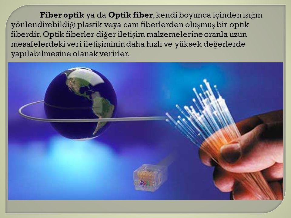 Elektriksel iletimI ş ık ile iletim 1000 km/s300000 km/s 90-200 Mbps1700 Mbps Bakır Tel Kablo Fiber Optik Kablo