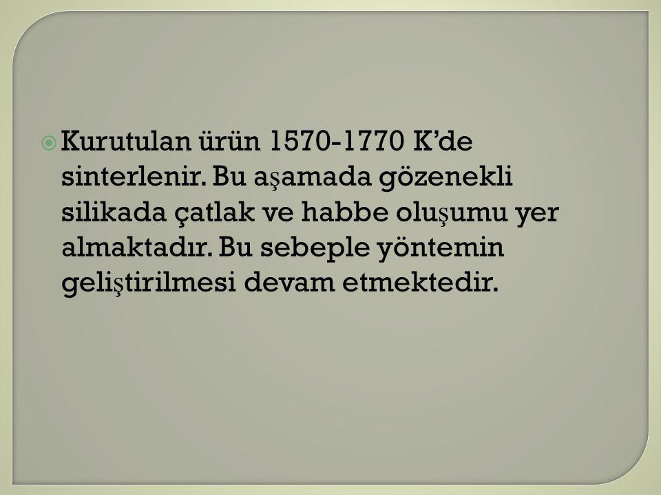  Kurutulan ürün 1570-1770 K'de sinterlenir.