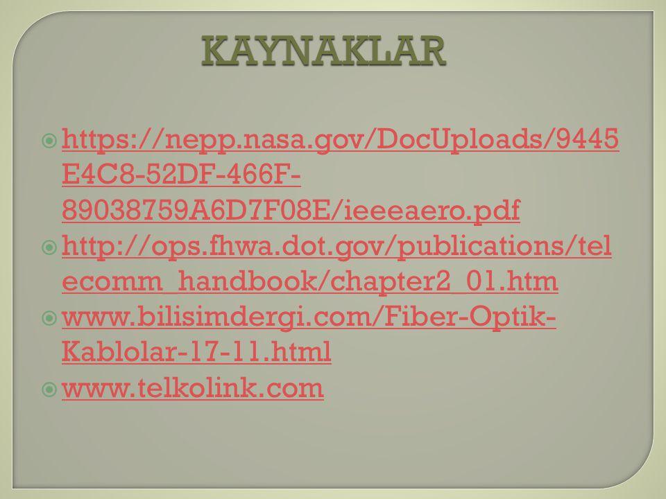 KAYNAKLAR  https://nepp.nasa.gov/DocUploads/9445 E4C8-52DF-466F- 89038759A6D7F08E/ieeeaero.pdf https://nepp.nasa.gov/DocUploads/9445 E4C8-52DF-466F- 89038759A6D7F08E/ieeeaero.pdf  http://ops.fhwa.dot.gov/publications/tel ecomm_handbook/chapter2_01.htm http://ops.fhwa.dot.gov/publications/tel ecomm_handbook/chapter2_01.htm  www.bilisimdergi.com/Fiber-Optik- Kablolar-17-11.html www.bilisimdergi.com/Fiber-Optik- Kablolar-17-11.html  www.telkolink.com www.telkolink.com
