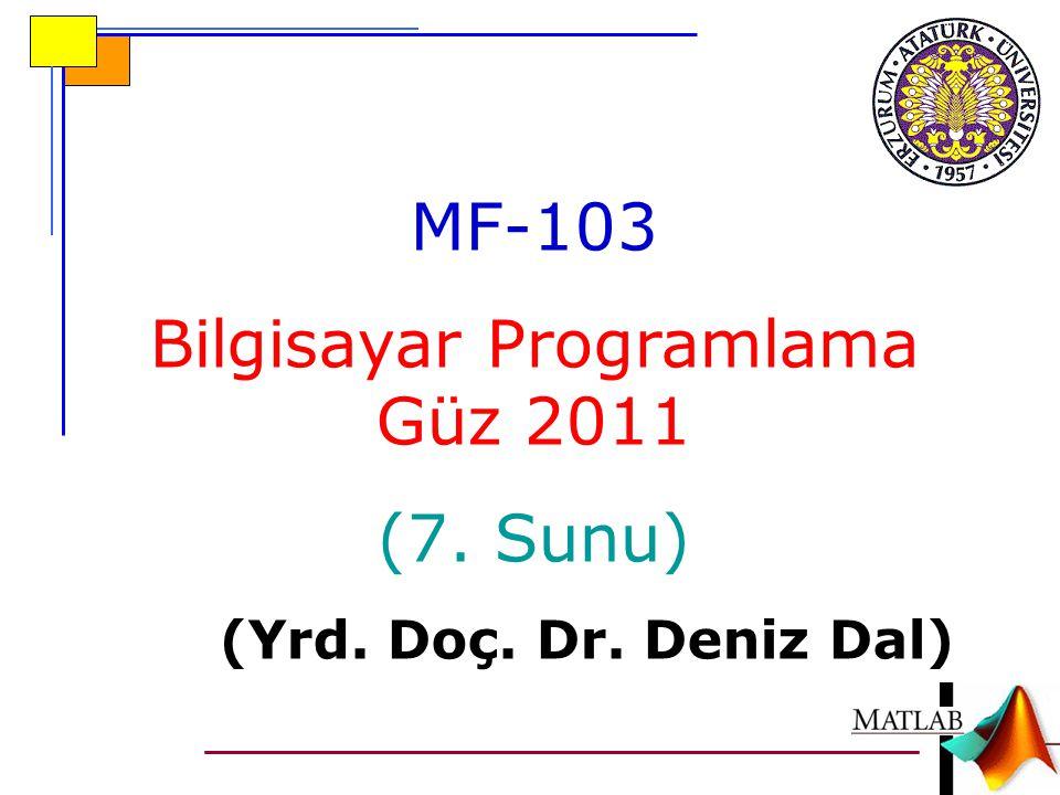 MF-103 Bilgisayar Programlama Güz 2011 (7. Sunu) (Yrd. Doç. Dr. Deniz Dal)