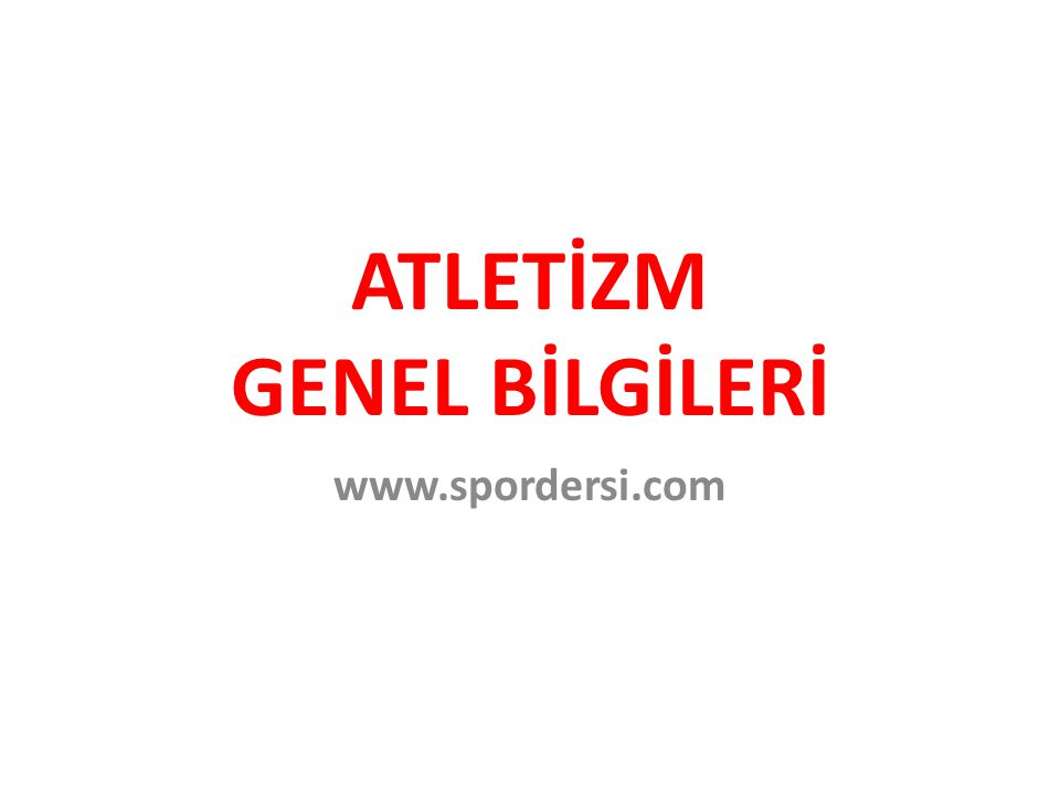 ATLETİZM GENEL BİLGİLERİ www.spordersi.com