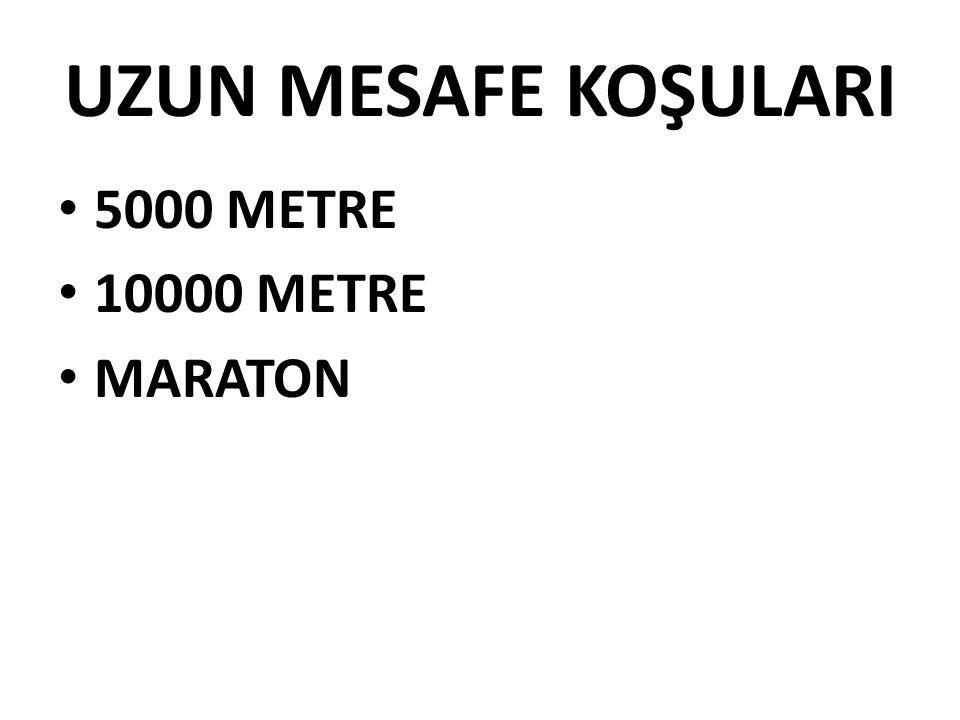 UZUN MESAFE KOŞULARI • 5000 METRE • 10000 METRE • MARATON