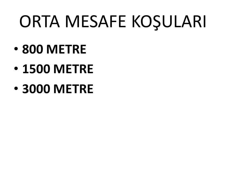 ORTA MESAFE KOŞULARI • 800 METRE • 1500 METRE • 3000 METRE