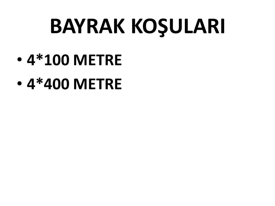 BAYRAK KOŞULARI • 4*100 METRE • 4*400 METRE
