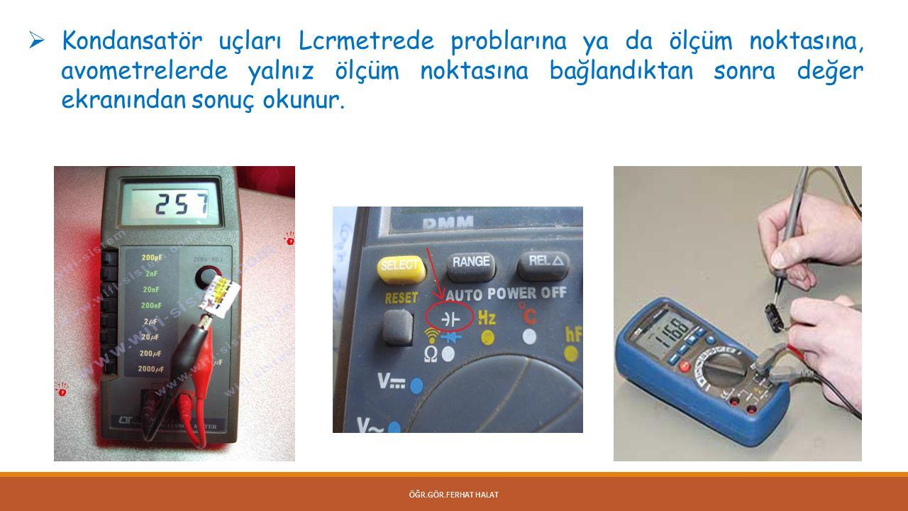 ÖĞR.GÖR.FERHAT HALAT LCR Metre ile Kapasite Ölçümü  LCRmetrelerde kapasite ölçümü, endüktans ölçümünden farklı değildir.