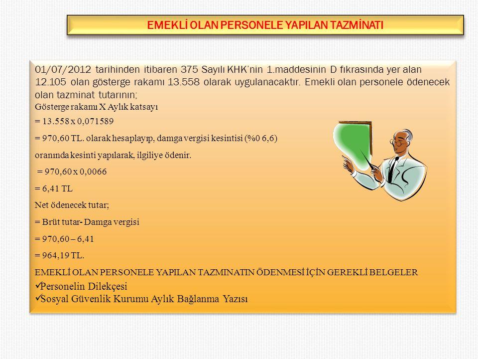 EMEKLİ OLAN PERSONELE YAPILAN TAZMİNATI 01/07/2012 tarihinden itibaren 375 Sayılı KHK'nin 1.maddesinin D fıkrasında yer alan 12.105 olan gösterge rakamı 13.558 olarak uygulanacaktır.