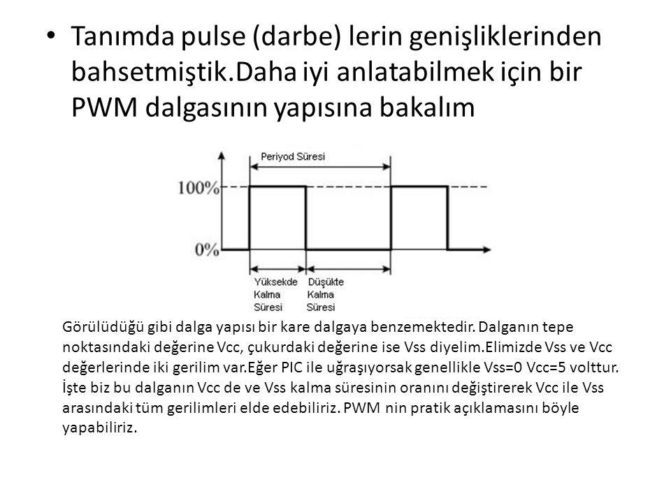 • Tanımda pulse (darbe) lerin genişliklerinden bahsetmiştik.Daha iyi anlatabilmek için bir PWM dalgasının yapısına bakalım Görülüdüğü gibi dalga yapıs