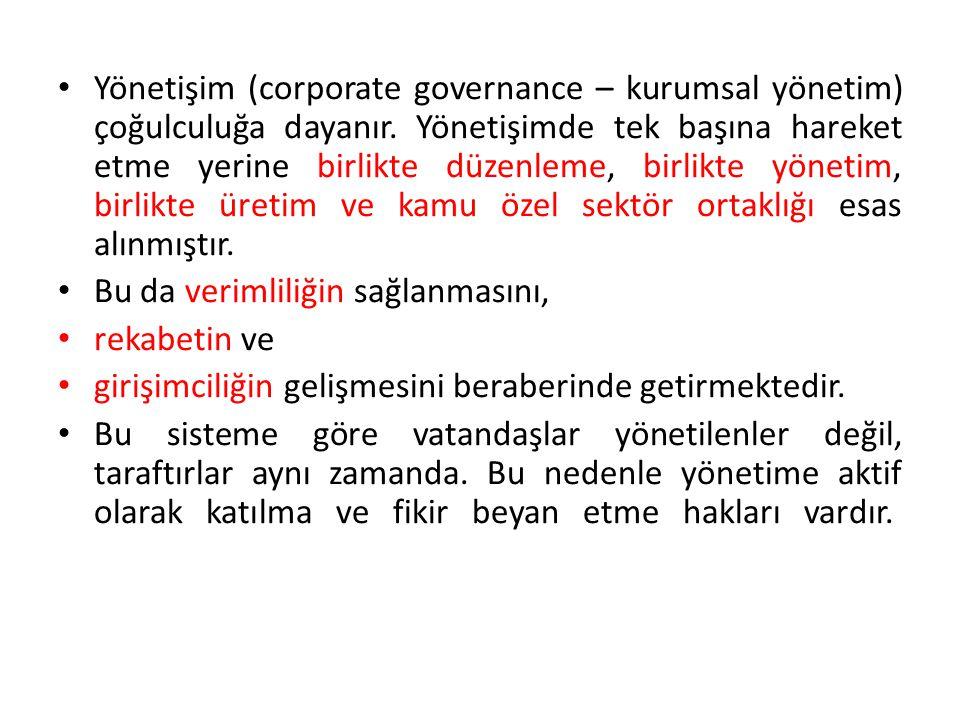 • Yönetişim (corporate governance – kurumsal yönetim) çoğulculuğa dayanır. Yönetişimde tek başına hareket etme yerine birlikte düzenleme, birlikte yön