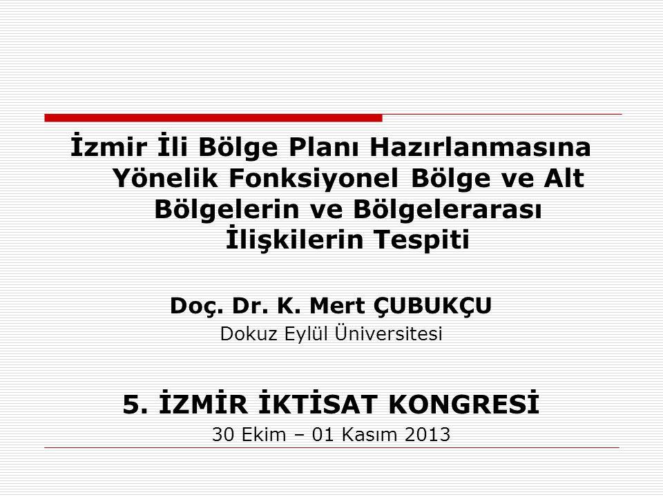 İzmir İli Bölge Planı Hazırlanmasına Yönelik Fonksiyonel Bölge ve Alt Bölgelerin ve Bölgelerarası İlişkilerin Tespiti Çalışması Doç.