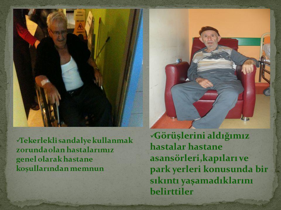  Tekerlekli sandalye kullanmak zorunda olan hastalarımız genel olarak hastane koşullarından memnun  Görüşlerini aldığımız hastalar hastane asansörleri,kapıları ve park yerleri konusunda bir sıkıntı yaşamadıklarını belirttiler