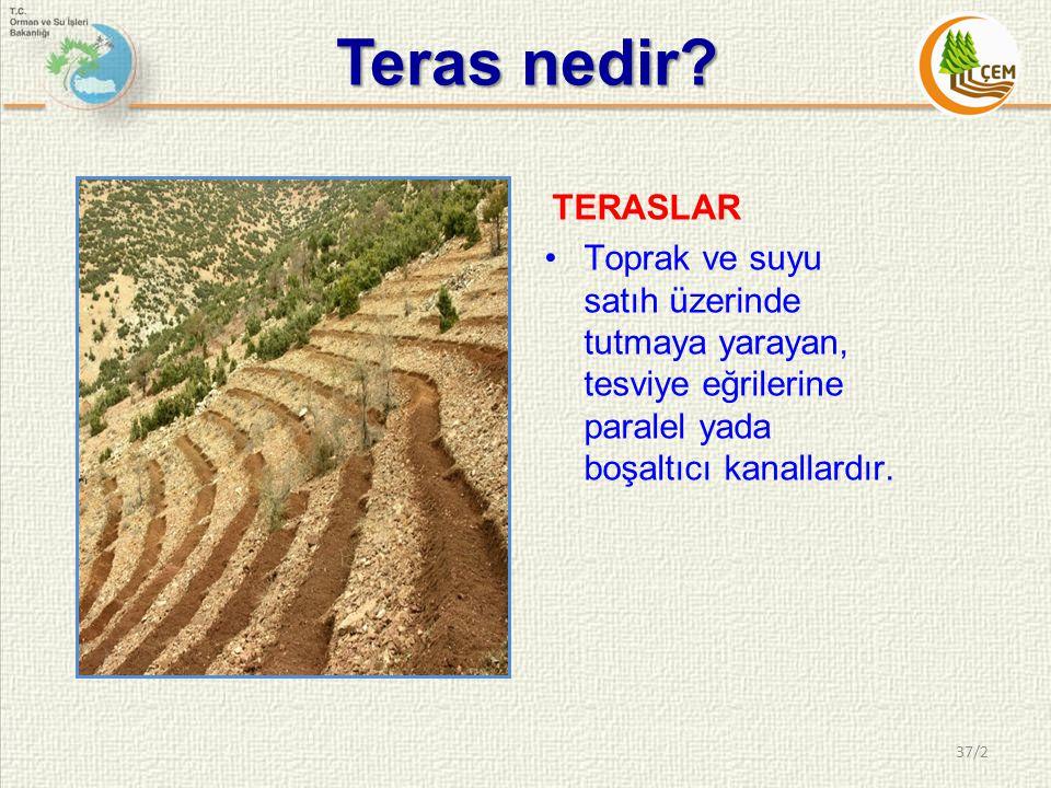 Teras nedir? 37/2 TERASLAR •Toprak ve suyu satıh üzerinde tutmaya yarayan, tesviye eğrilerine paralel yada boşaltıcı kanallardır.