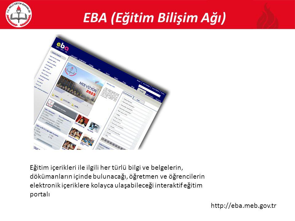 EBA (Eğitim Bilişim Ağı) http://eba.meb.gov.tr Eğitim içerikleri ile ilgili her türlü bilgi ve belgelerin, dökümanların içinde bulunacağı, öğretmen ve