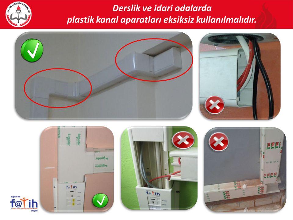 Derslik ve idari odalarda plastik kanal aparatları eksiksiz kullanılmalıdır. 56