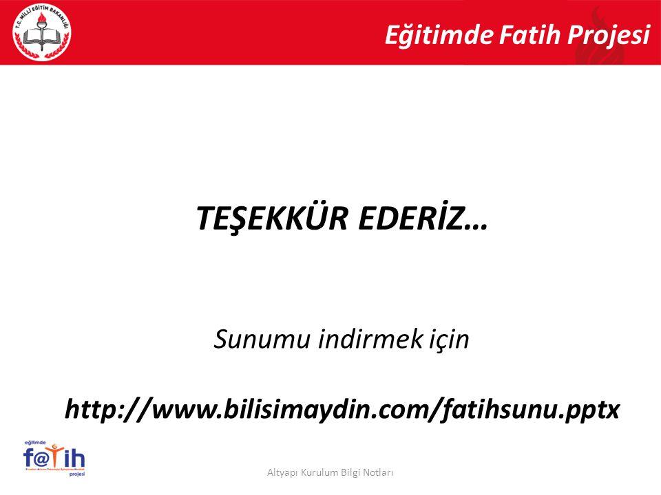 TEŞEKKÜR EDERİZ… Altyapı Kurulum Bilgi Notları Eğitimde Fatih Projesi Sunumu indirmek için http://www.bilisimaydin.com/fatihsunu.pptx