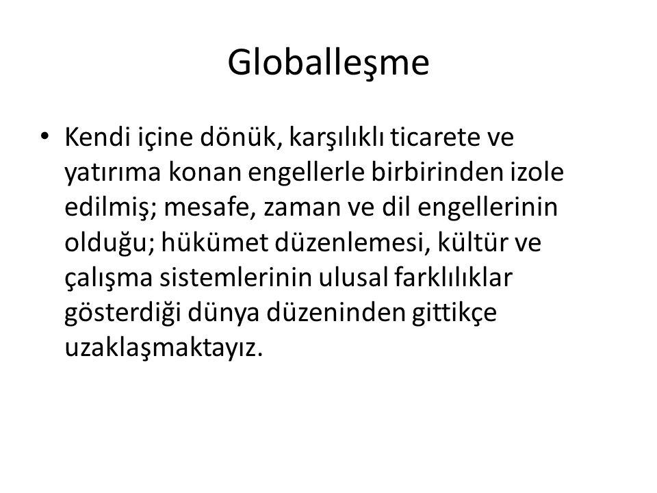 Globalleşme • Kendi içine dönük, karşılıklı ticarete ve yatırıma konan engellerle birbirinden izole edilmiş; mesafe, zaman ve dil engellerinin olduğu;