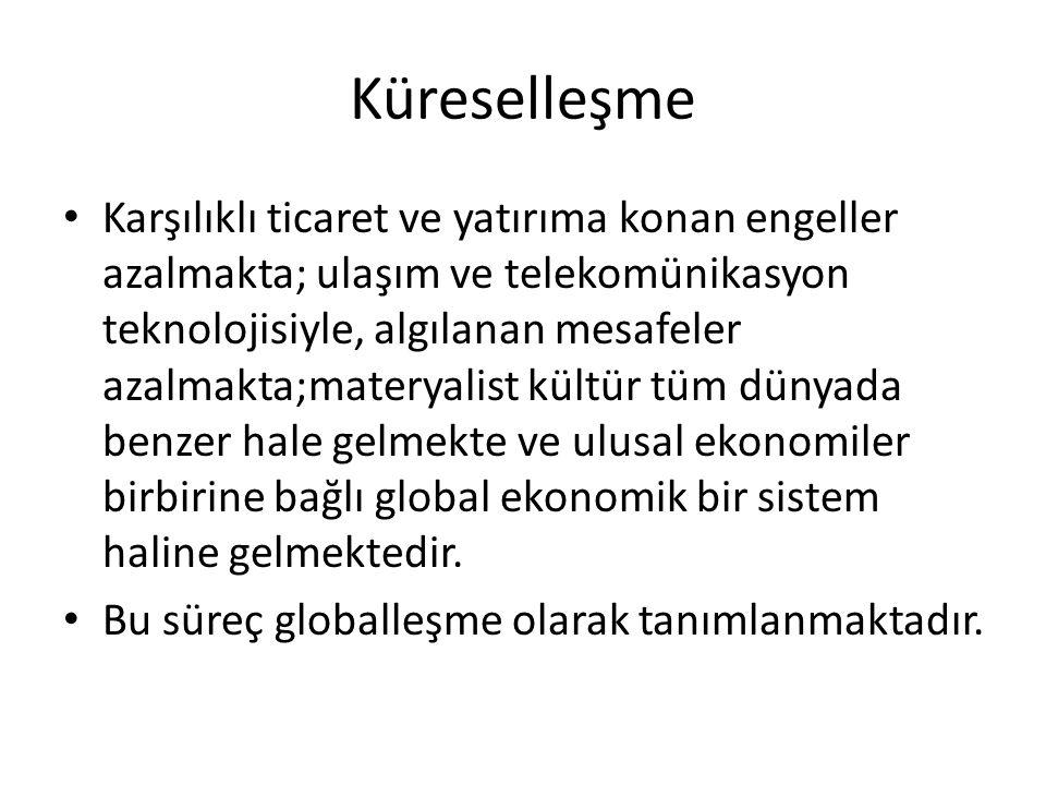 Küreselleşme • Karşılıklı ticaret ve yatırıma konan engeller azalmakta; ulaşım ve telekomünikasyon teknolojisiyle, algılanan mesafeler azalmakta;mater
