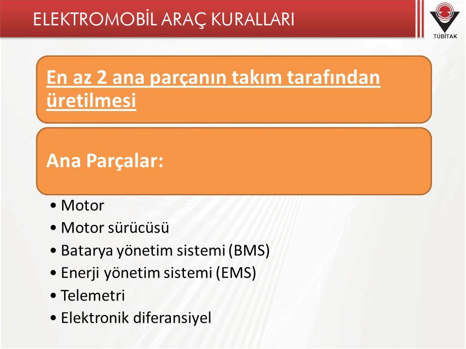 TÜBİTAK En az 2 ana parçanın takım tarafından üretilmesi Ana Parçalar: •Motor •Motor sürücüsü •Batarya yönetim sistemi (BMS) •Enerji yönetim sistemi (