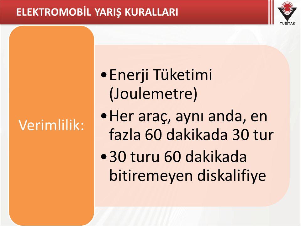 TÜBİTAK ELEKTROMOBİL YARIŞ KURALLARI •Enerji Tüketimi (Joulemetre) •Her araç, aynı anda, en fazla 60 dakikada 30 tur •30 turu 60 dakikada bitiremeyen
