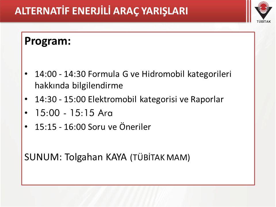 TÜBİTAK ALTERNATİF ENERJİLİ ARAÇ YARIŞLARI Program: • 14:00 - 14:30 Formula G ve Hidromobil kategorileri hakkında bilgilendirme • 14:30 - 15:00 Elektr