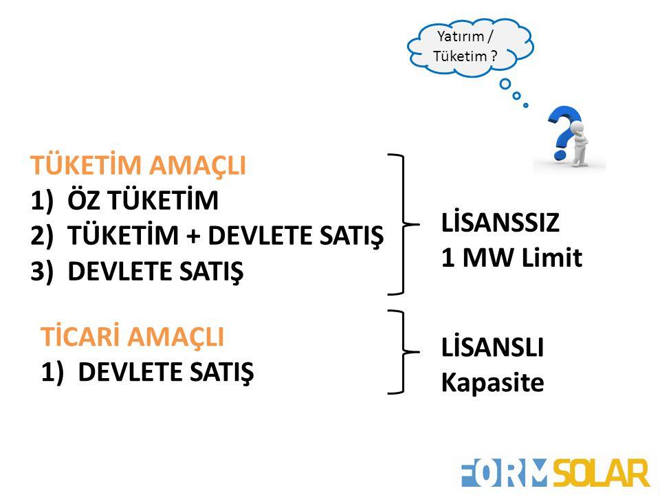 TÜKETİM AMAÇLI 1)ÖZ TÜKETİM 2)TÜKETİM + DEVLETE SATIŞ 3)DEVLETE SATIŞ Yatırım / Tüketim ? TİCARİ AMAÇLI 1)DEVLETE SATIŞ LİSANSSIZ 1 MW Limit LİSANSLI