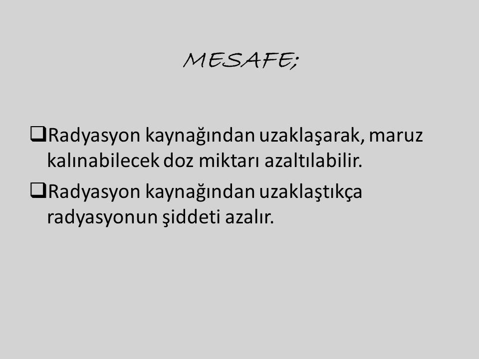 MESAFE;  Radyasyon kaynağından uzaklaşarak, maruz kalınabilecek doz miktarı azaltılabilir.  Radyasyon kaynağından uzaklaştıkça radyasyonun şiddeti a