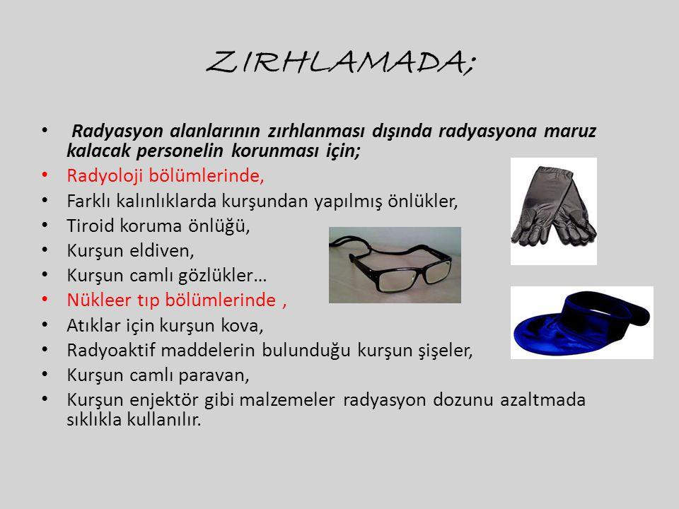 ZIRHLAMADA; • Radyasyon alanlarının zırhlanması dışında radyasyona maruz kalacak personelin korunması için; • Radyoloji bölümlerinde, • Farklı kalınlı